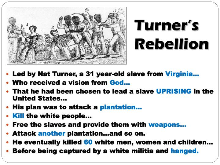effects of nat turners rebellion essay In august 1831, a man named nat turner led an uprising of slaves in  southampton, virginia, that resulted in the deaths of fifty-five whites and  hundreds of blacks.