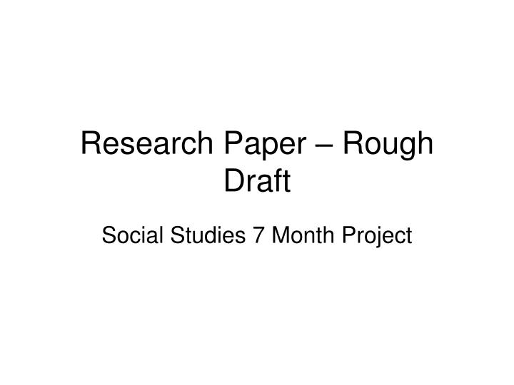 research paper rough Dr mack gipson, jr, tutorial and enrichment center – prepared by carole d overton, director page 1 writing a research paper: steps to success rev 12/15/2011.