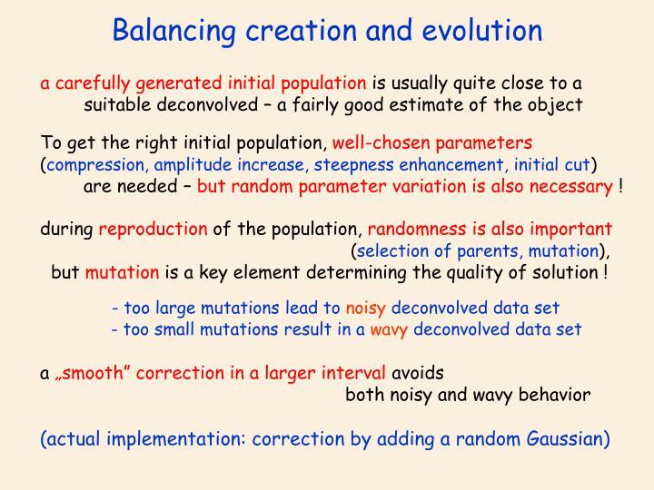 Balancing creation and evolution