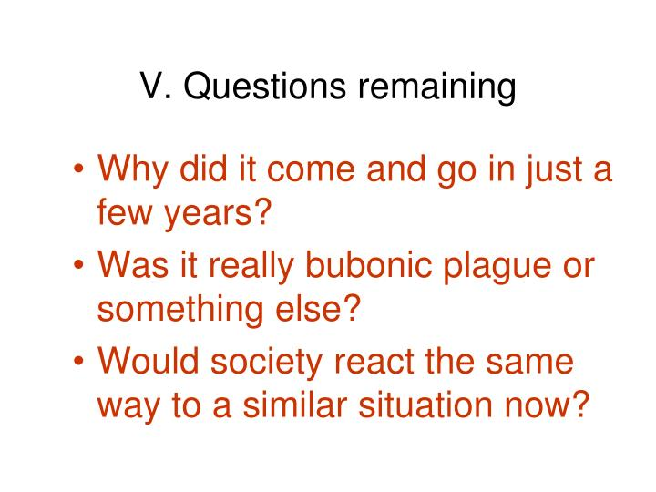 V. Questions remaining