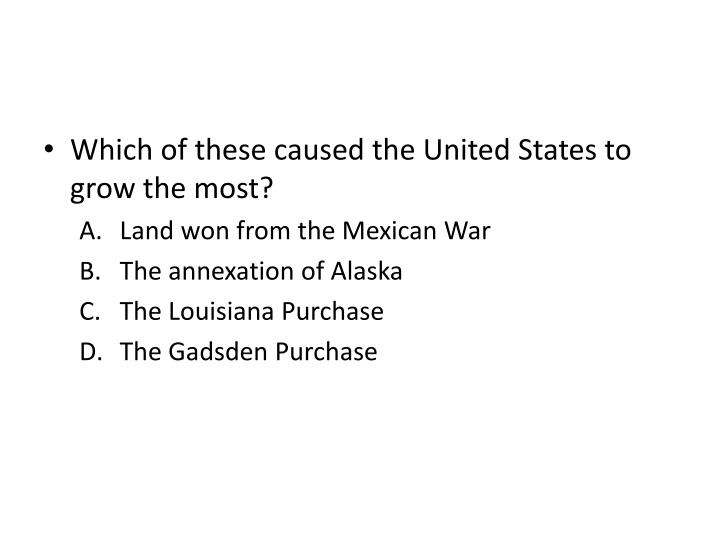 Which of these caused the United States to grow the most?