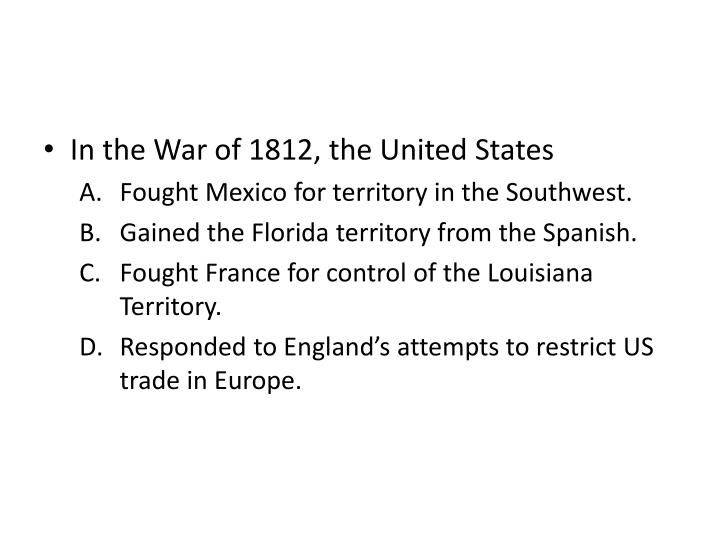 In the War of 1812, the United States