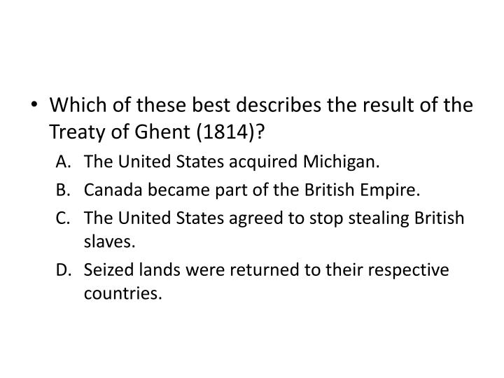 Which of these best describes the result of the Treaty of Ghent (1814)?