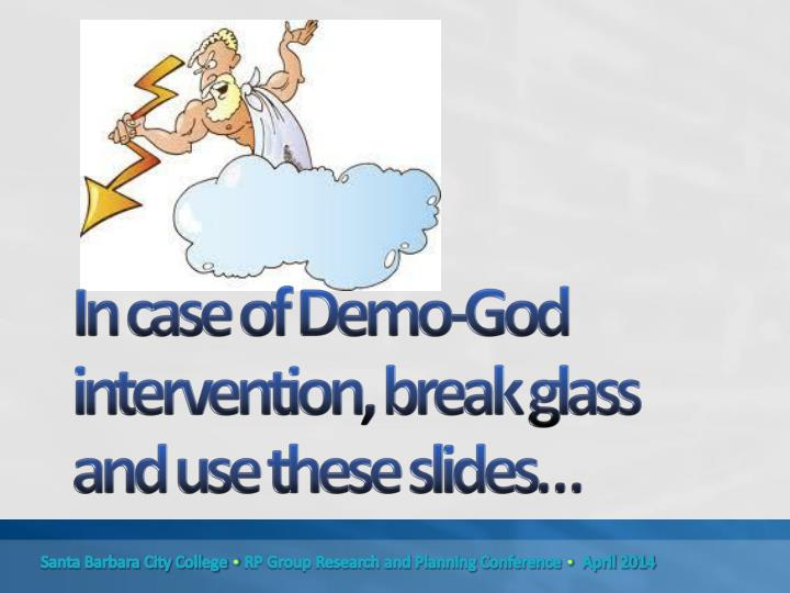 In case of Demo-God intervention, break glass and use these slides…