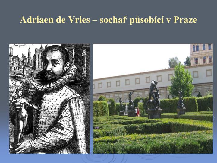 Adriaen de Vries – sochař působící v Praze