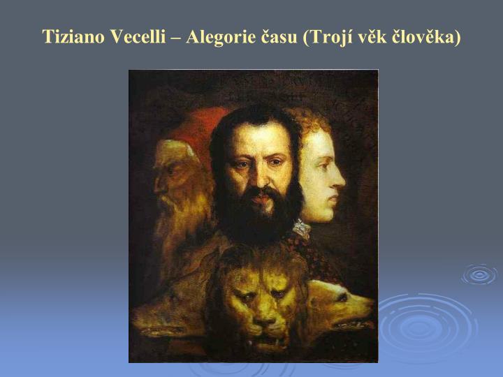 Tiziano Vecelli – Alegorie času (Trojí věk člověka)