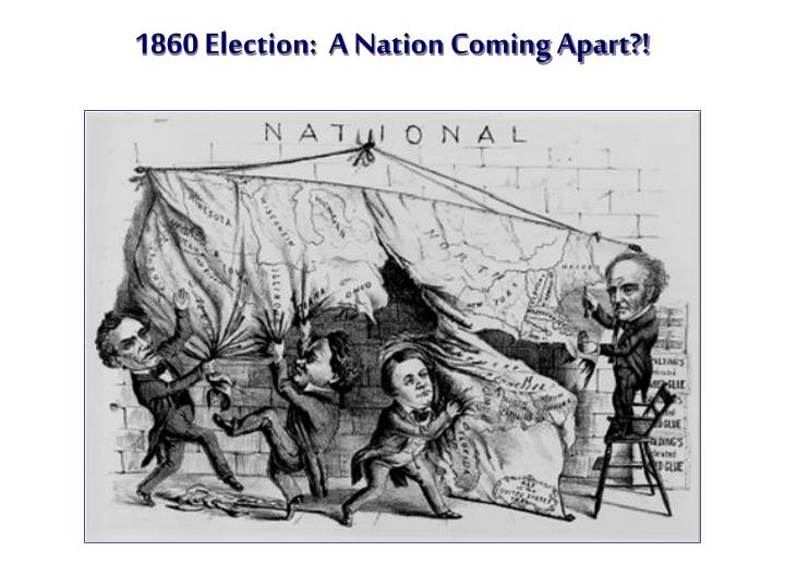 1860 Election:  A Nation Coming Apart?!
