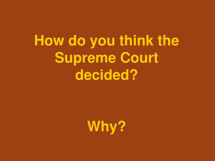 How do you think the Supreme Court decided?