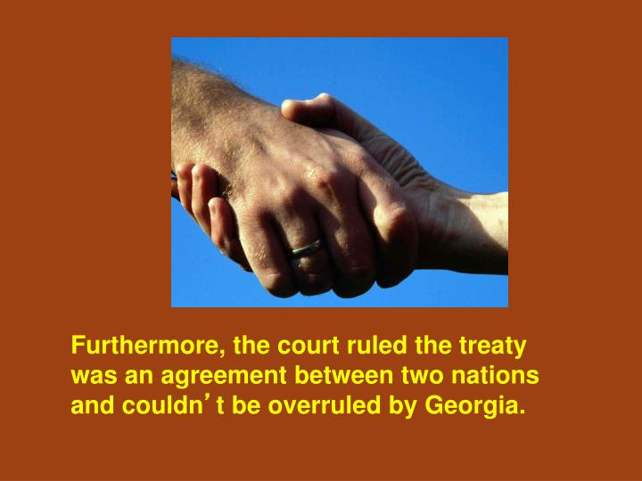 Furthermore, the court ruled the treaty was an agreement between two nations and couldn