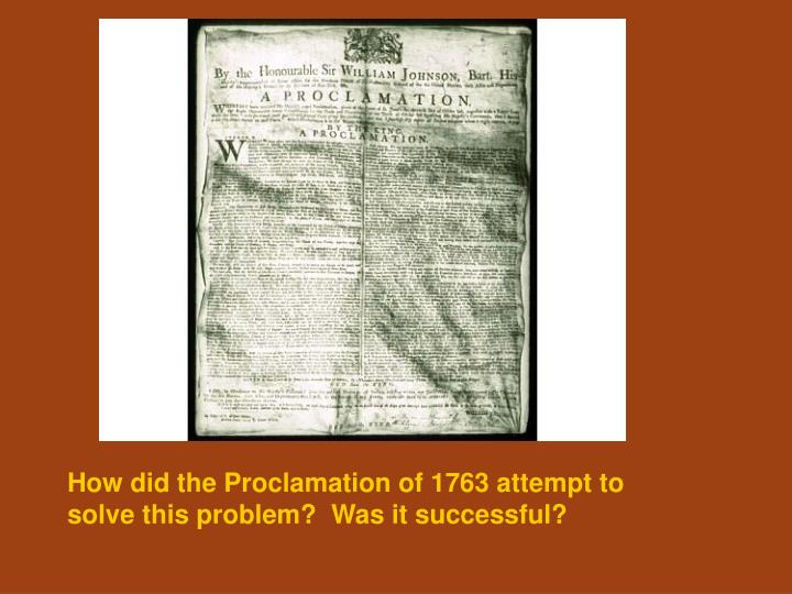 How did the Proclamation of 1763 attempt to solve this problem?  Was it successful?