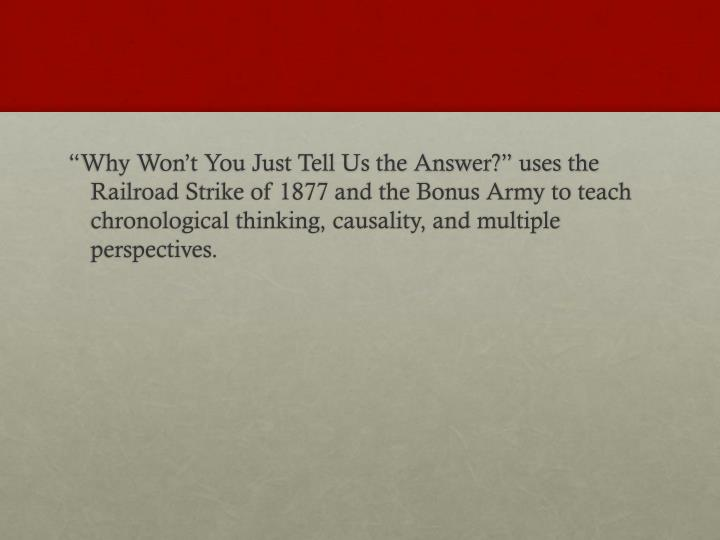 """Why Won't You Just Tell Us the Answer?"" uses the Railroad Strike of 1877 and the Bonus Army to teach chronological thinking, causality, and multiple perspectives."