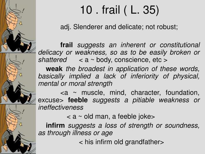 10 . frail ( L. 35)