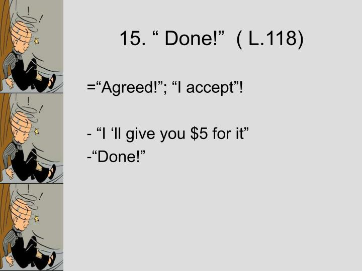 """15. """" Done!""""  ( L.118)"""