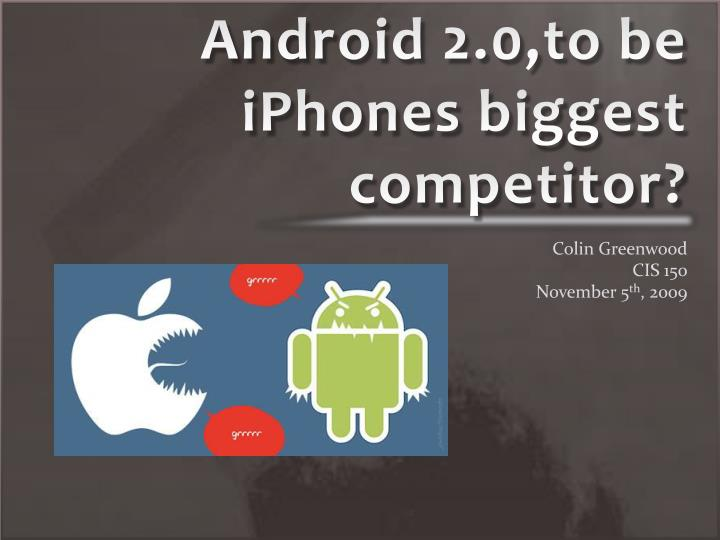 Android 2 0 to be iphones biggest competitor