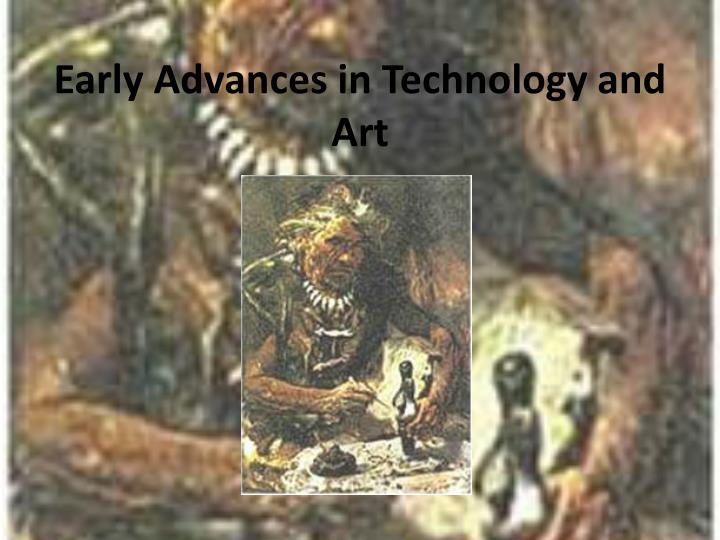 Early Advances in Technology and Art
