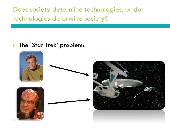 Does society determine technologies, or do technologies determine society?