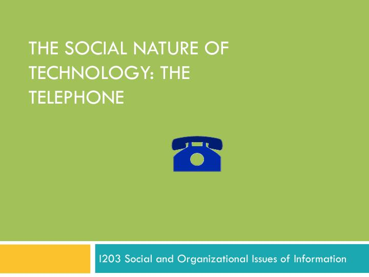 The social nature of technology the telephone