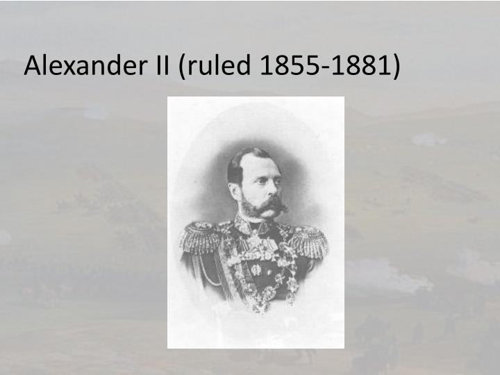 Alexander II (ruled 1855-1881)