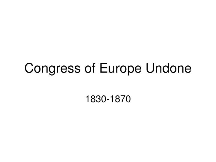 Congress of europe undone