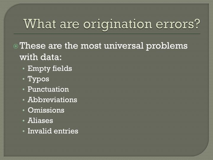 What are origination errors?