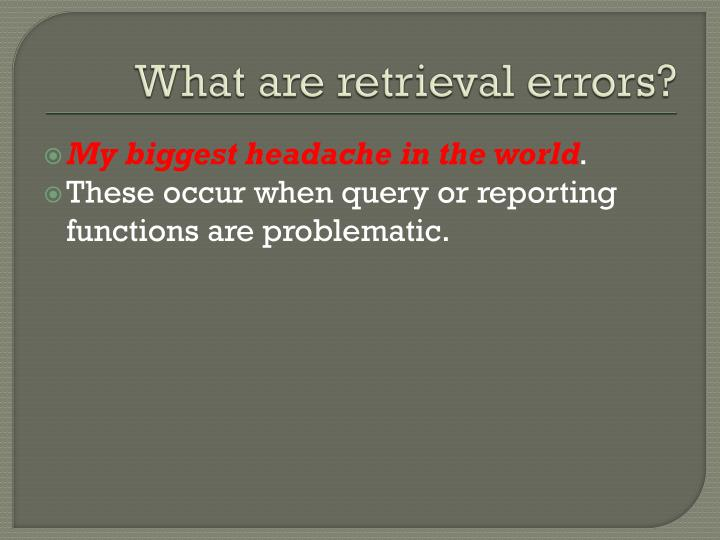 What are retrieval errors?