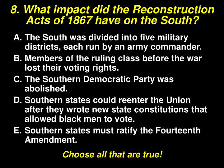 8. What impact did the Reconstruction Acts of 1867 have on the South?
