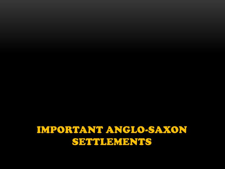 Important Anglo-Saxon