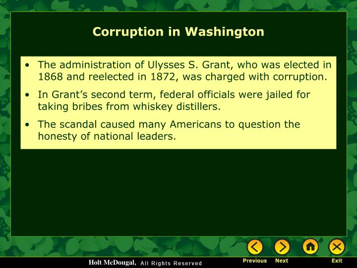 The administration of Ulysses S. Grant, who was elected in 1868 and reelected in 1872, was charged with corruption.