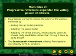 main idea 2 progressive reformers expanded the voting power of citizens