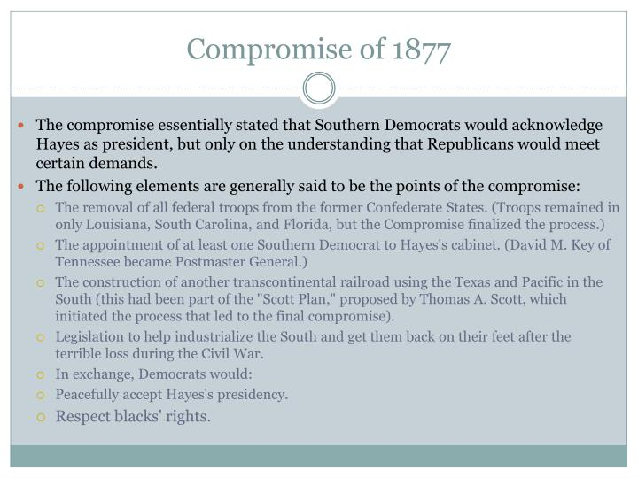 """the compromise of 1877 These actions are labeled the """"compromise of 1877"""" african americans referred  to it as """"the great betrayal"""" 03/20/1877: north and south relations."""