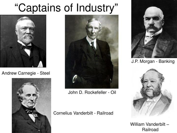 captains of industry andrew carnegie and john d rockefeller The second industrial revolution created enormous wealth for industrialists like andrew carnegie john d rockefeller, jay were they captains of industry.