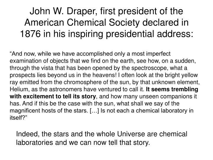 John W. Draper, first president of the American Chemical Society declared in 1876 in his inspiring presidential address:
