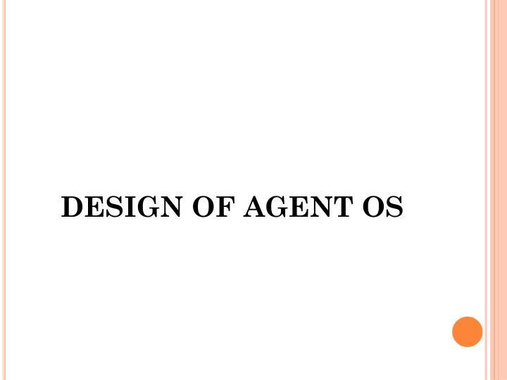 DESIGN OF AGENT OS
