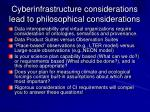 cyberinfrastructure considerations lead to philosophical considerations