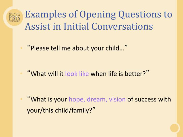 Examples of Opening Questions to Assist in Initial Conversations