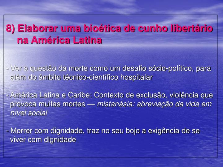 8) Elaborar uma bioética de cunho libertário