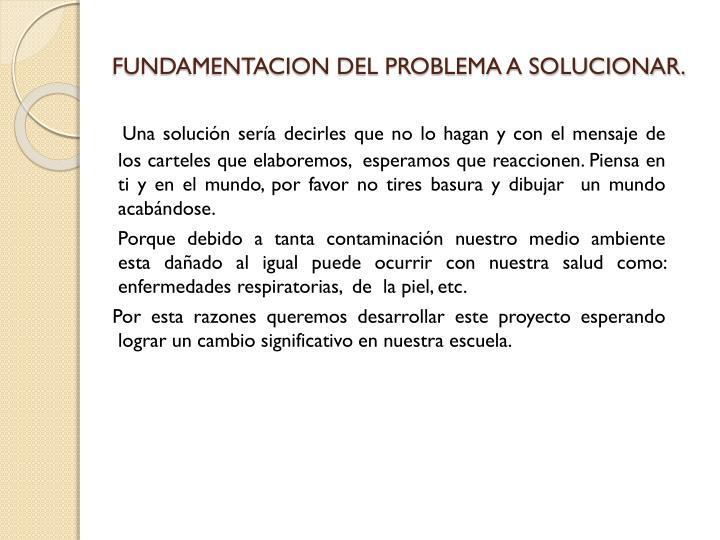 FUNDAMENTACION DEL PROBLEMA A SOLUCIONAR.