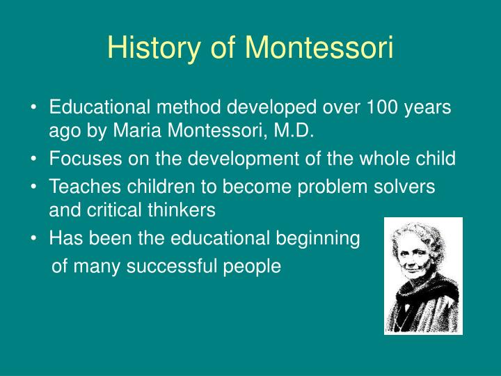 Educational method developed over 100 years ago by Maria Montessori, M.D.
