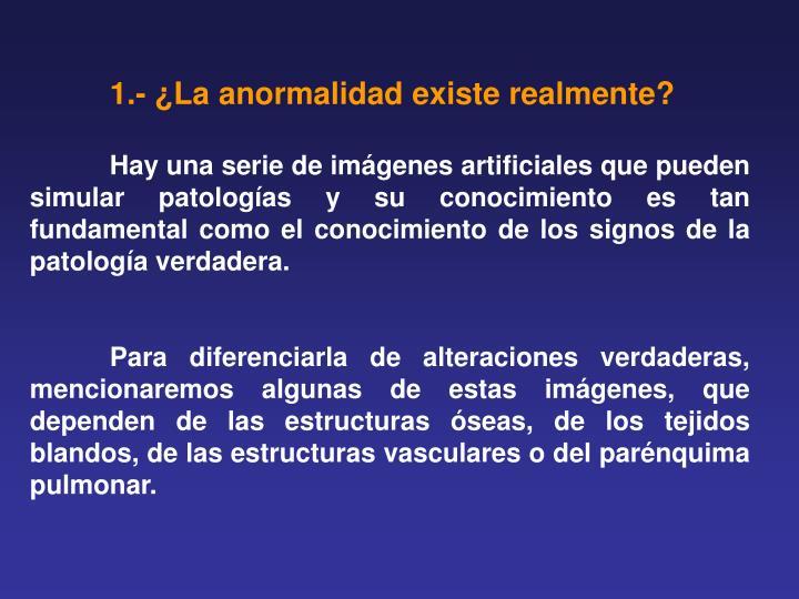 1.- ¿La anormalidad existe realmente?