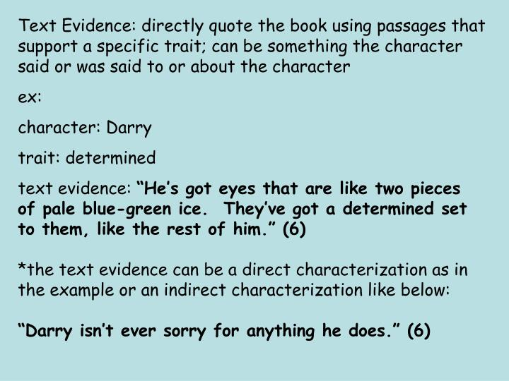 Text Evidence: directly quote the book using passages that support a specific trait; can be something the character said or was said to or about the character