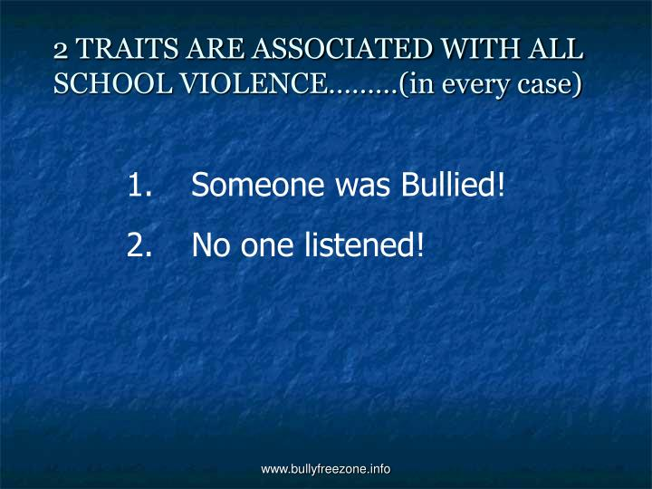 2 TRAITS ARE ASSOCIATED WITH ALL SCHOOL VIOLENCE………(in every case)