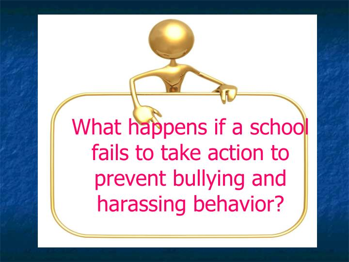 What happens if a school fails to take action to prevent bullying and harassing behavior?