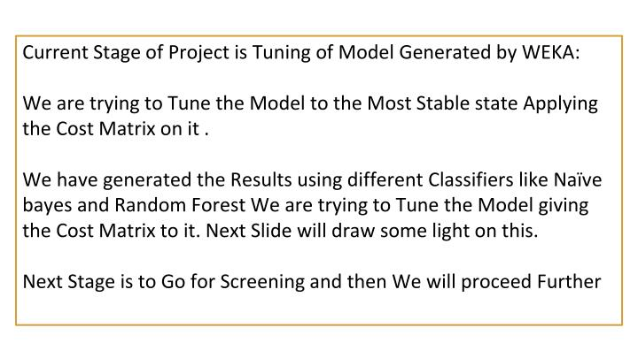 Current Stage of Project is Tuning of Model Generated by WEKA: