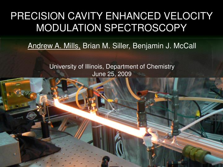 PRECISION CAVITY ENHANCED VELOCITY MODULATION SPECTROSCOPY