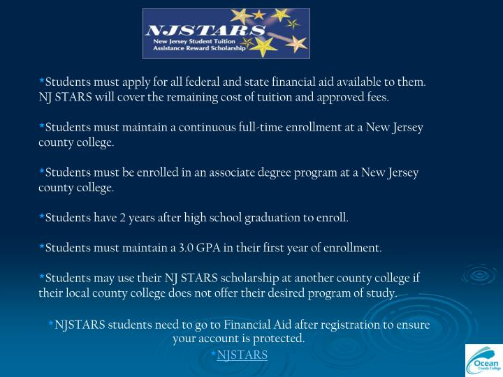 Students must apply for all federal and state financial aid available to them.  NJ STARS will cover the remaining cost of tuition and approved fees.