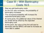 case iii with bankruptcy costs 16 5