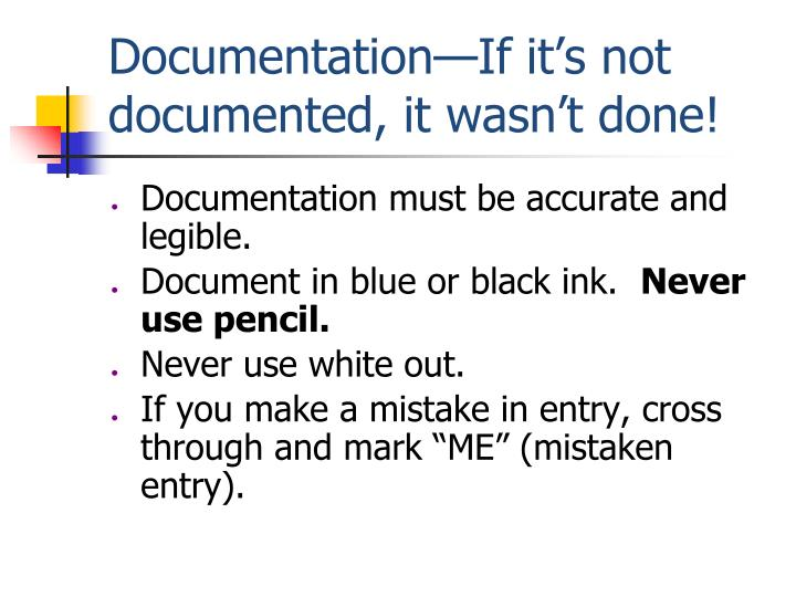 Documentation—If it's not documented, it wasn't done!