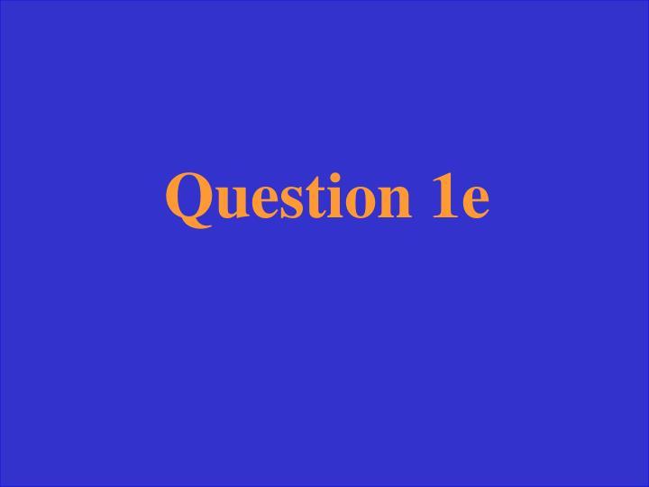 Question 1e