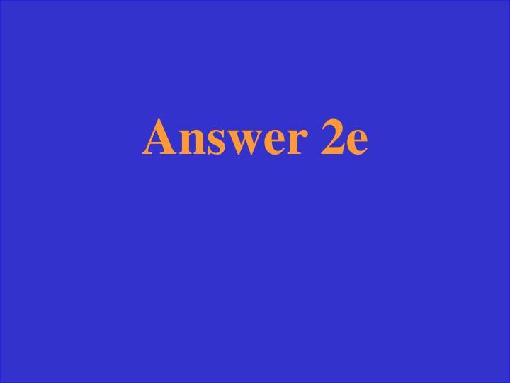 Answer 2e