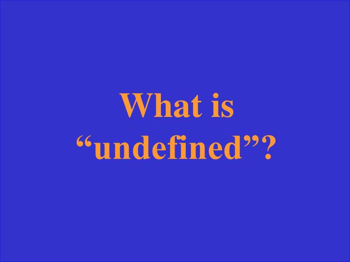 "What is ""undefined""?"